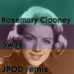 04 - Rosemary Clooney - Sway (JPOD remix)