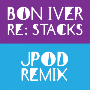 Bon Iver - Re Stacks (JPOD remix)